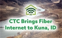 CTC Brings Fiber Internet to Kuna, ID