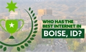 Who has the Best Internet in Boise, ID?