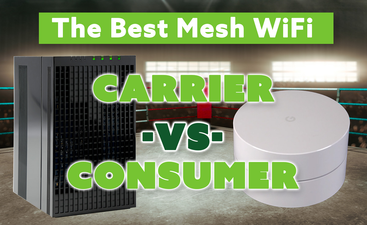 The Best Mesh WiFi: Consumer Vs Carrier Class